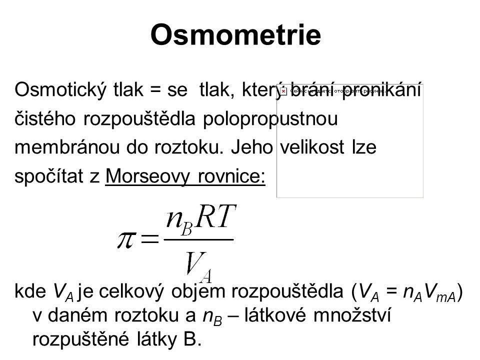 Osmometrie Osmotický tlak = se tlak, který brání pronikání čistého rozpouštědla polopropustnou membránou do roztoku. Jeho velikost lze spočítat z Mors