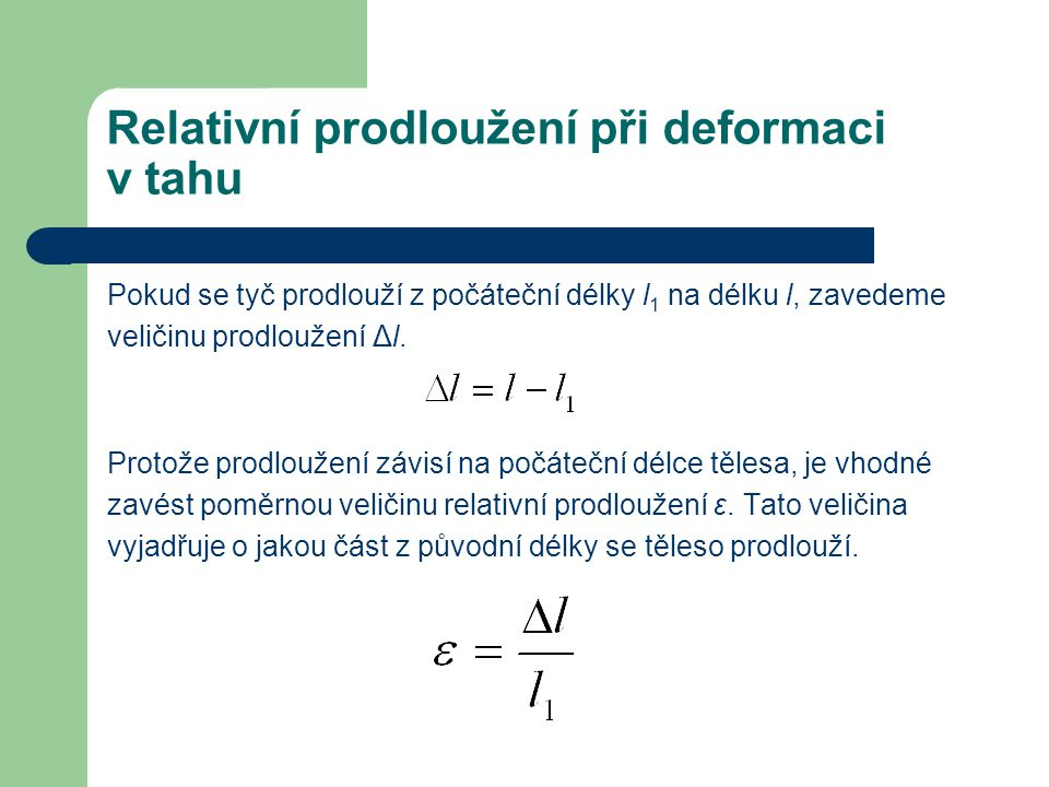 Relativní prodloužení při deformaci v tahu Pokud se tyč prodlouží z počáteční délky l 1 na délku l, zavedeme veličinu prodloužení Δl.