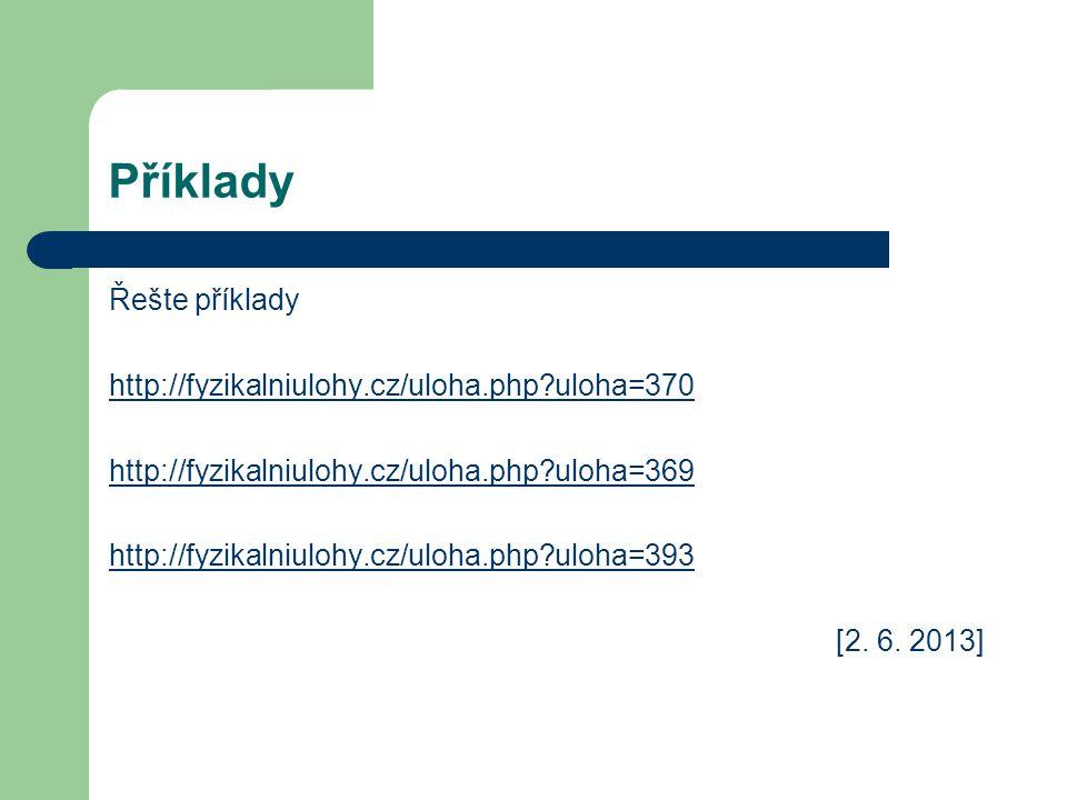 Řešte příklady http://fyzikalniulohy.cz/uloha.php uloha=370 http://fyzikalniulohy.cz/uloha.php uloha=369 http://fyzikalniulohy.cz/uloha.php uloha=393 [2.