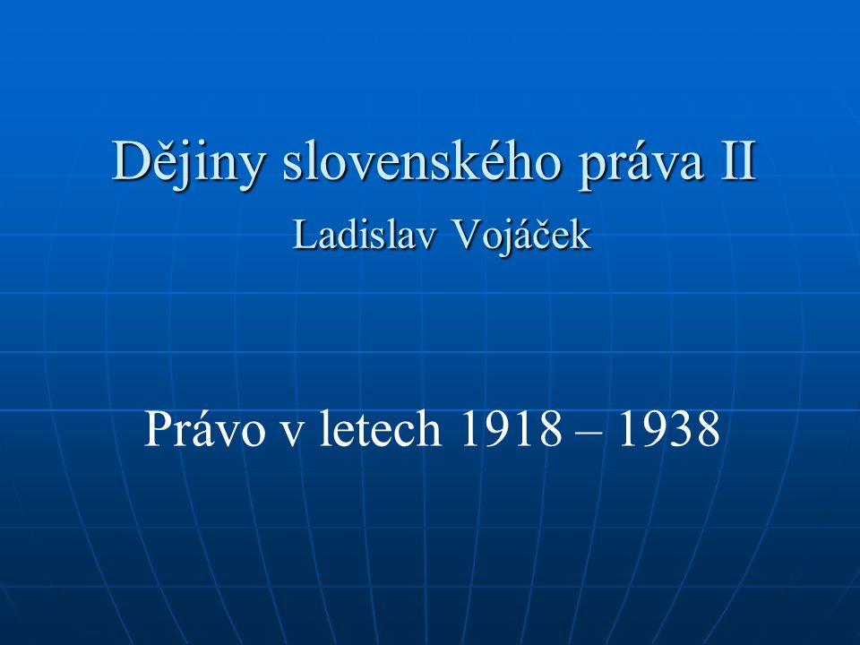 Dějiny slovenského práva II Ladislav Vojáček Právo v letech 1918 – 1938