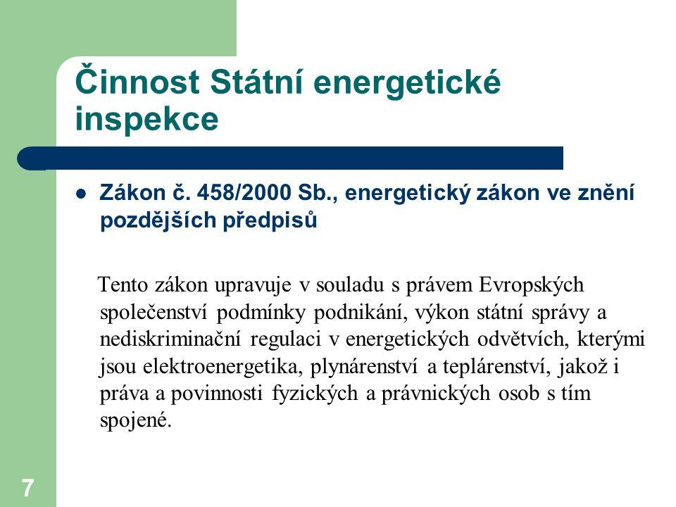 7 Činnost Státní energetické inspekce Zákon č. 458/2000 Sb., energetický zákon ve znění pozdějších předpisů Tento zákon upravuje v souladu s právem Ev