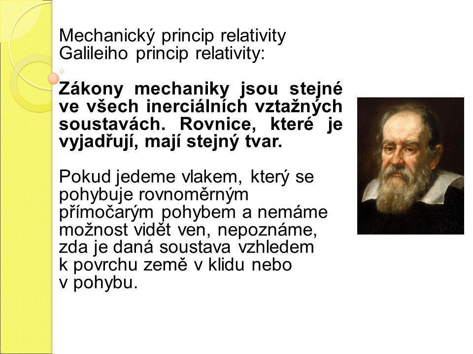 Mechanický princip relativity Galileiho princip relativity: Zákony mechaniky jsou stejné ve všech inerciálních vztažných soustavách. Rovnice, které je