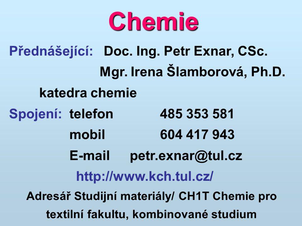 Chemie Přednášející: Doc. Ing. Petr Exnar, CSc. Mgr. Irena Šlamborová, Ph.D. katedra chemie Spojení:telefon485 353 581 mobil 604 417 943 E-mail petr.e