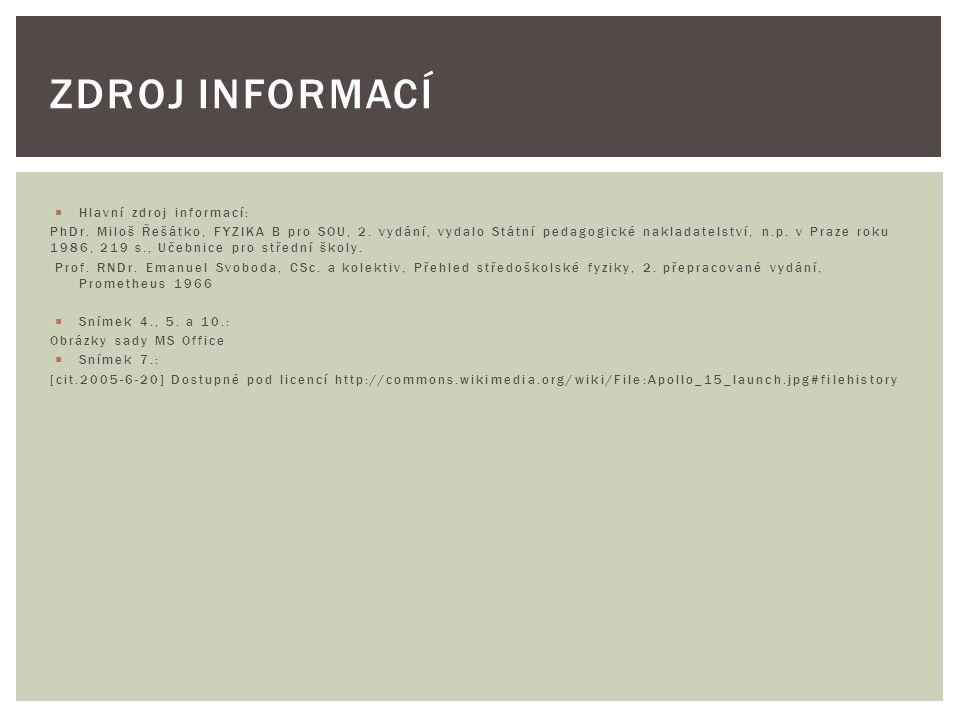  Hlavní zdroj informací: PhDr. Miloš Řešátko, FYZIKA B pro SOU, 2. vydání, vydalo Státní pedagogické nakladatelství, n.p. v Praze roku 1986, 219 s.,