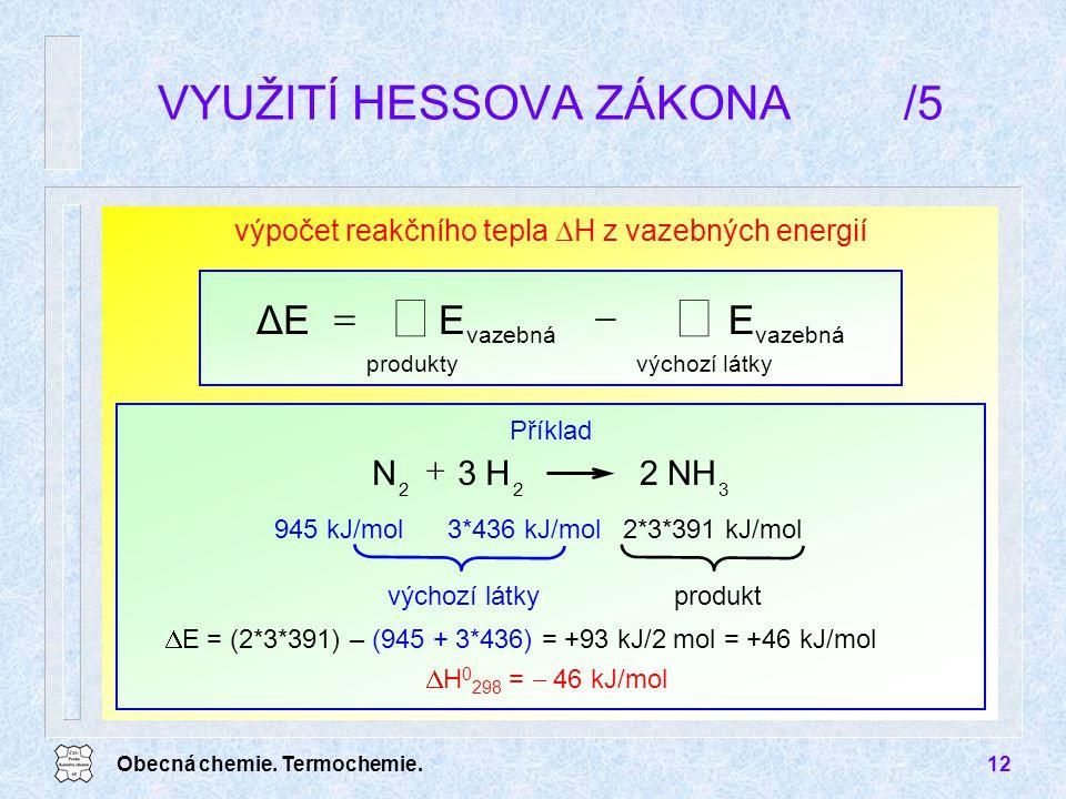 Obecná chemie. Termochemie.12 výpočet reakčního tepla  H z vazebných energií    výchozí látky vazebná produkty vazebná EEΔE 945 kJ/mol2*3*391 kJ/