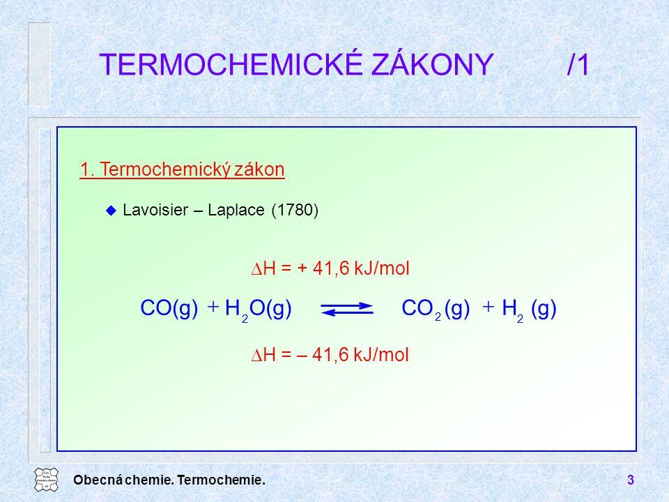 Obecná chemie. Termochemie.3 TERMOCHEMICKÉ ZÁKONY/1  H = – 41,6 kJ/mol  H = + 41,6 kJ/mol 1. Termochemický zákon u Lavoisier – Laplace (1780) (g)H C