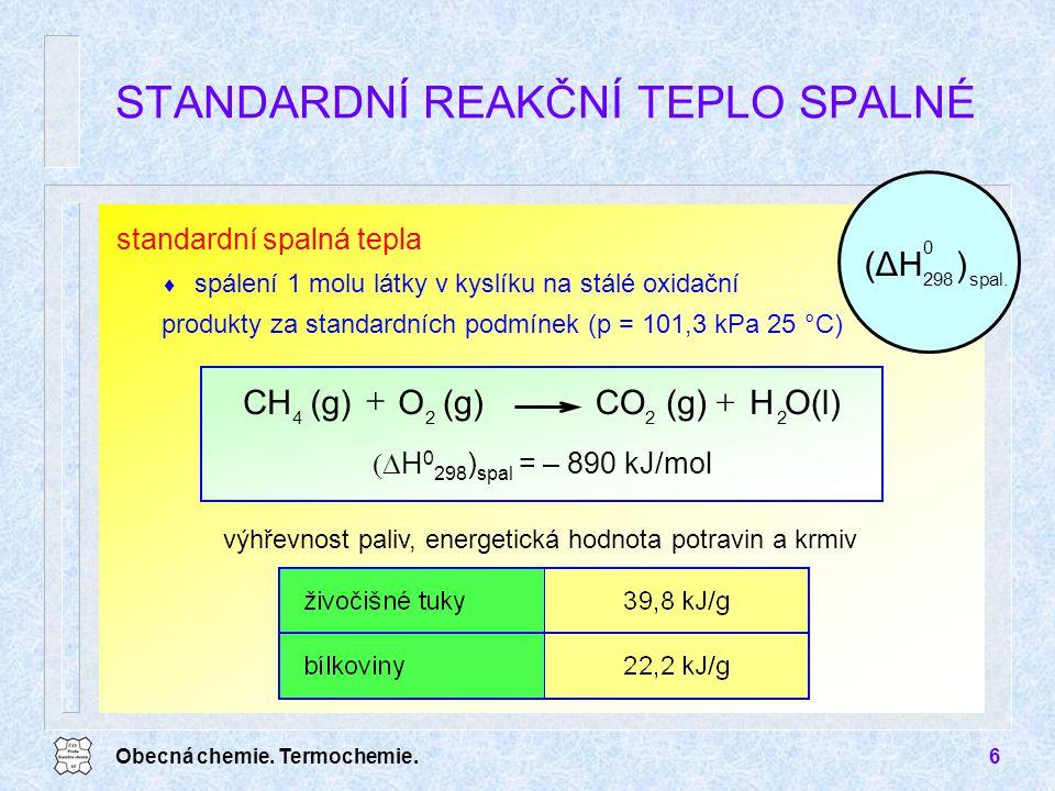 Obecná chemie. Termochemie.6 standardní spalná tepla  spálení 1 molu látky v kyslíku na stálé oxidační produkty za standardních podmínek (p = 101,3 k