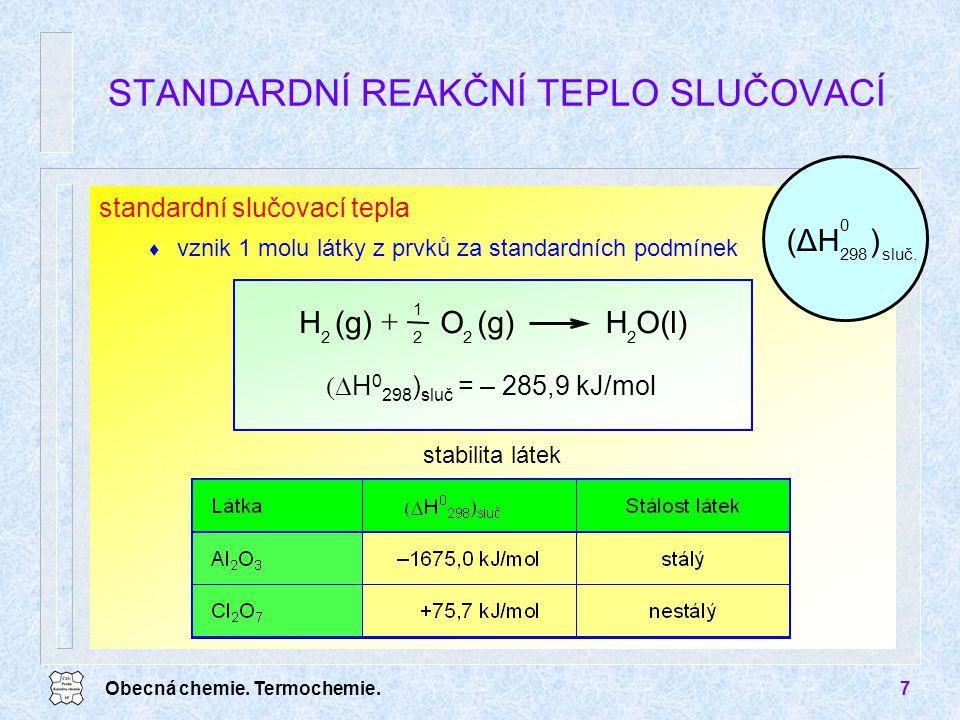 Obecná chemie. Termochemie.7 standardní slučovací tepla  vznik 1 molu látky z prvků za standardních podmínek STANDARDNÍ REAKČNÍ TEPLO SLUČOVACÍ stabi