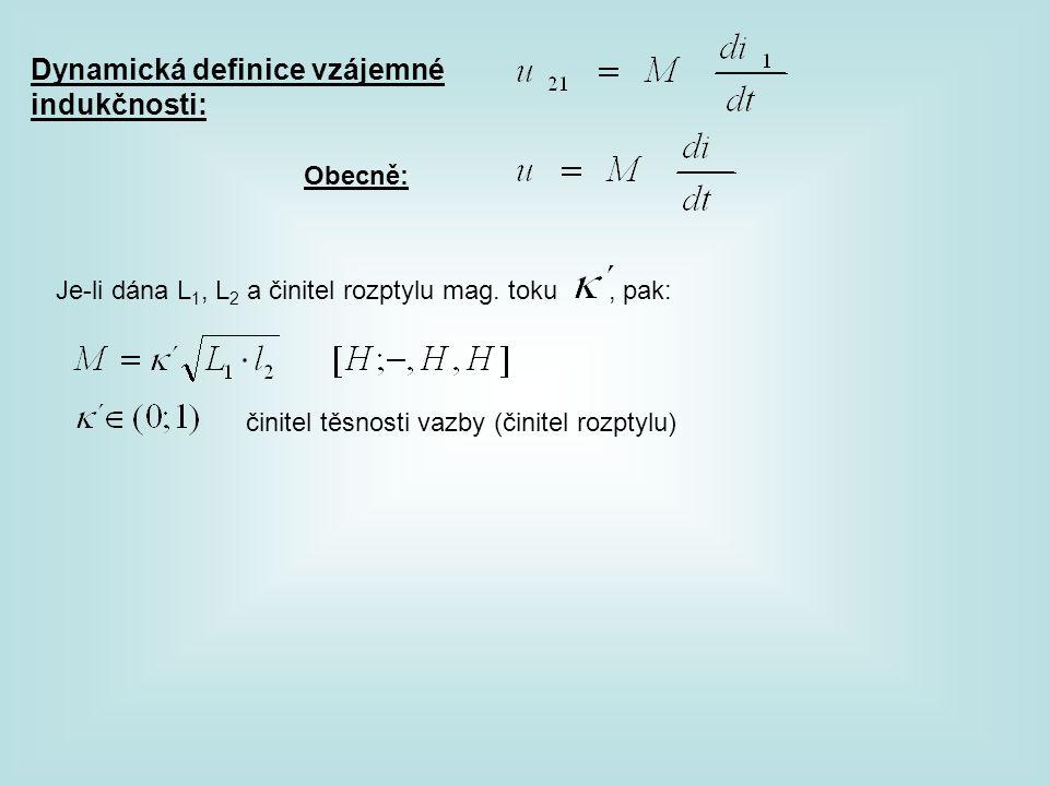 Dynamická definice vzájemné indukčnosti: Obecně: Je-li dána L 1, L 2 a činitel rozptylu mag. toku, pak: činitel těsnosti vazby (činitel rozptylu)