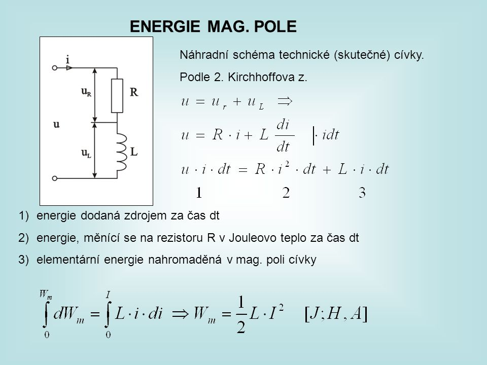 ENERGIE MAG. POLE Náhradní schéma technické (skutečné) cívky. Podle 2. Kirchhoffova z. 1)energie dodaná zdrojem za čas dt 2)energie, měnící se na rezi