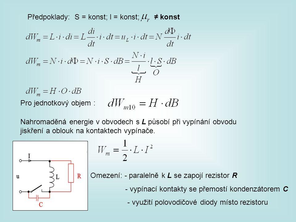 Předpoklady: S = konst; l = konst; ≠ konst Pro jednotkový objem : Nahromaděná energie v obvodech s L působí při vypínání obvodu jiskření a oblouk na k