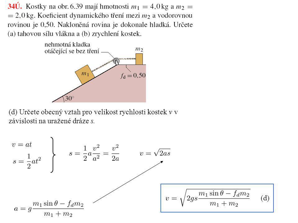 (d) Určete obecný vztah pro velikost rychlosti kostek v v závislosti na uražené dráze s. (d)