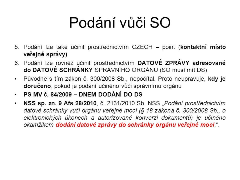 Podání vůči SO 5.Podání lze také učinit prostřednictvím CZECH – point (kontaktní místo veřejné správy) 6.Podání lze rovněž učinit prostřednictvím DATOVÉ ZPRÁVY adresované do DATOVÉ SCHRÁNKY SPRÁVNÍHO ORGÁNU (SO musí mít DS) Původně s tím zákon č.