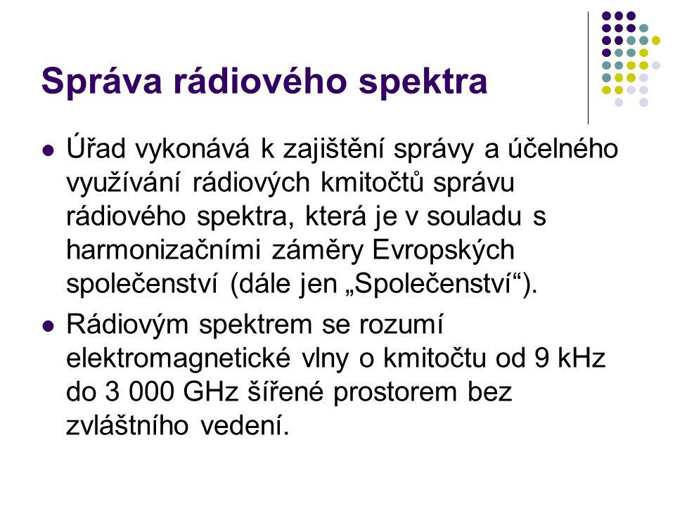 Správa rádiového spektra Úřad vykonává k zajištění správy a účelného využívání rádiových kmitočtů správu rádiového spektra, která je v souladu s harmo