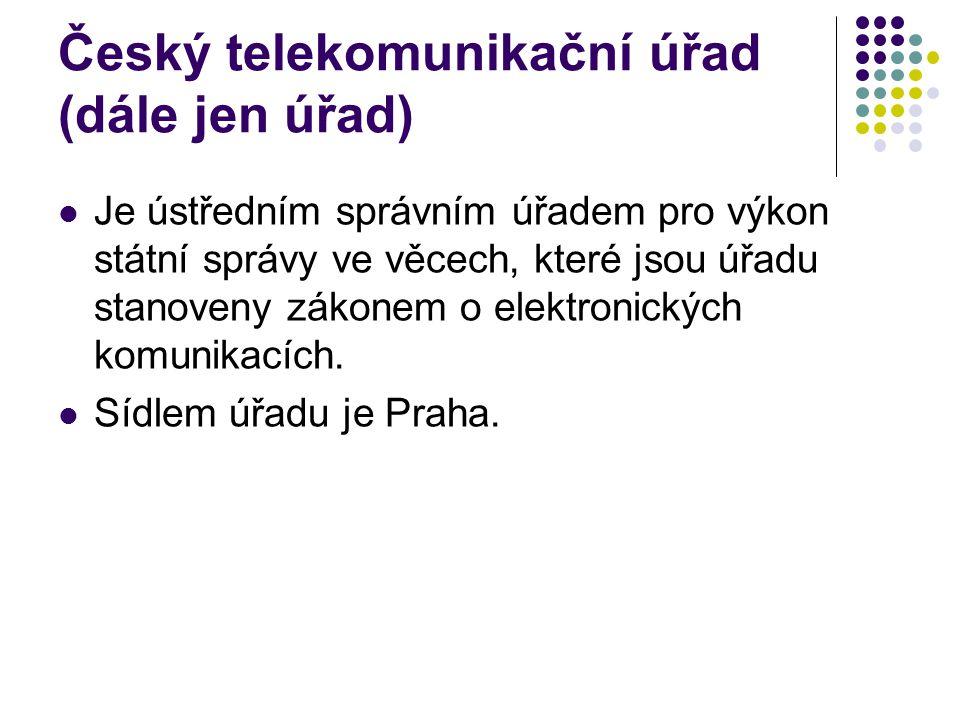 Český telekomunikační úřad (dále jen úřad) Je ústředním správním úřadem pro výkon státní správy ve věcech, které jsou úřadu stanoveny zákonem o elektronických komunikacích.