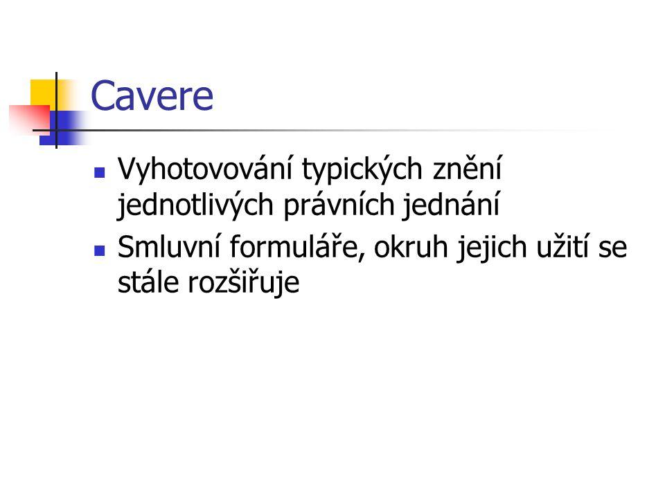 Cavere Vyhotovování typických znění jednotlivých právních jednání Smluvní formuláře, okruh jejich užití se stále rozšiřuje