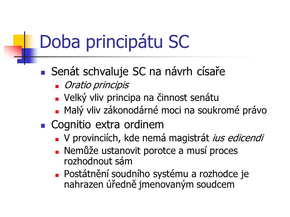 Doba principátu SC Senát schvaluje SC na návrh císaře Oratio principis Velký vliv principa na činnost senátu Malý vliv zákonodárné moci na soukromé pr