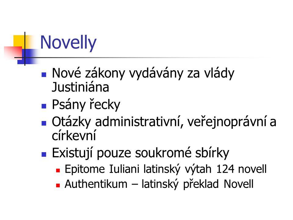 Novelly Nové zákony vydávány za vlády Justiniána Psány řecky Otázky administrativní, veřejnoprávní a církevní Existují pouze soukromé sbírky Epitome I