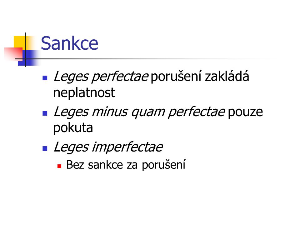Sankce Leges perfectae porušení zakládá neplatnost Leges minus quam perfectae pouze pokuta Leges imperfectae Bez sankce za porušení