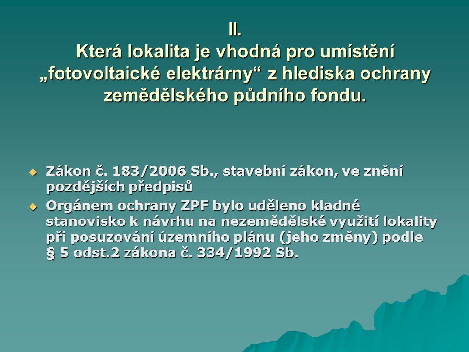"""II. Která lokalita je vhodná pro umístění """"fotovoltaické elektrárny"""" z hlediska ochrany zemědělského půdního fondu.  Zákon č. 183/2006 Sb., stavební"""