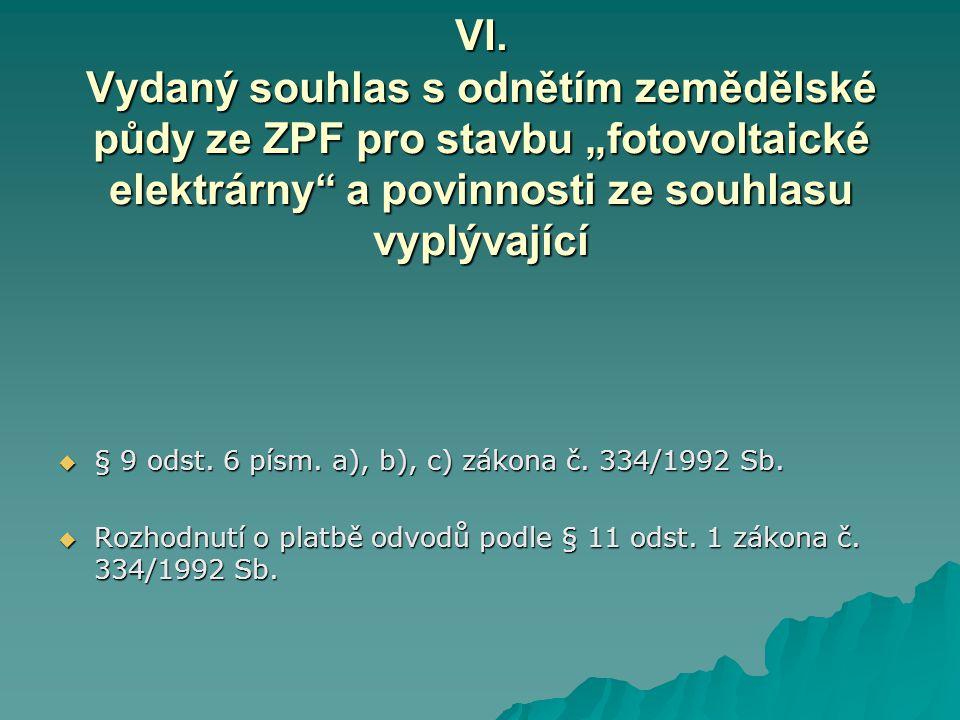 """VI. Vydaný souhlas s odnětím zemědělské půdy ze ZPF pro stavbu """"fotovoltaické elektrárny"""" a povinnosti ze souhlasu vyplývající  § 9 odst. 6 písm. a),"""