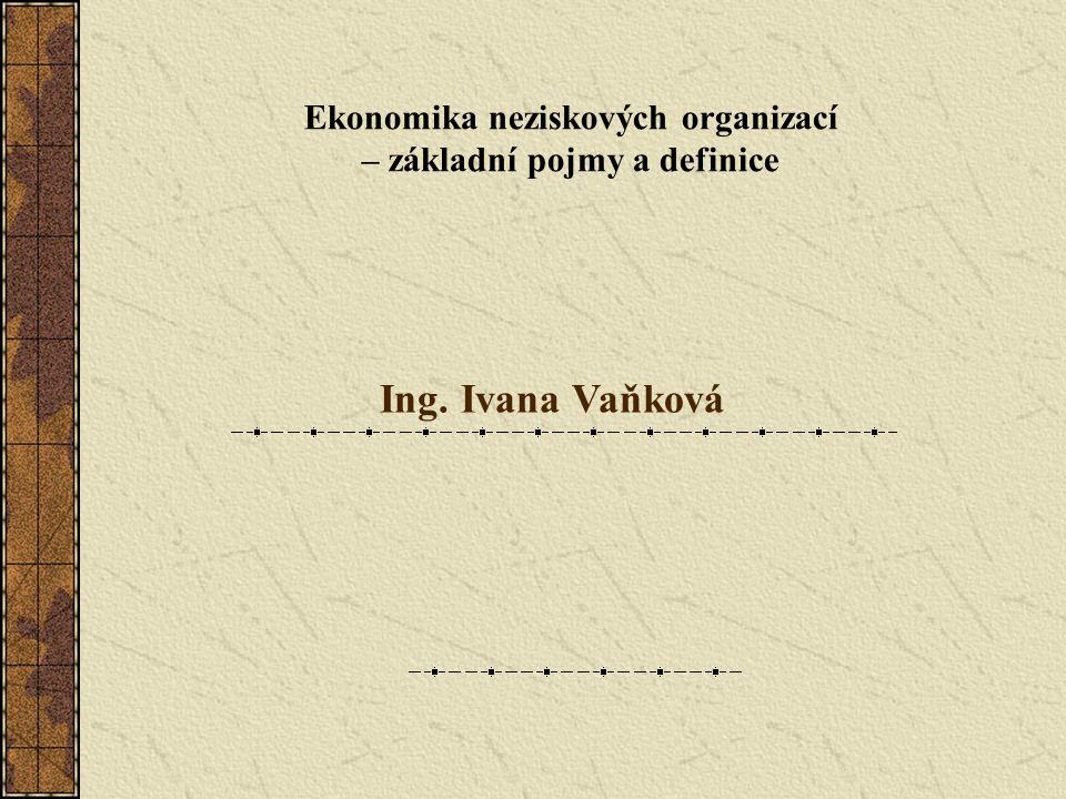 Ing. Ivana Vaňková Ekonomika neziskových organizací – základní pojmy a definice