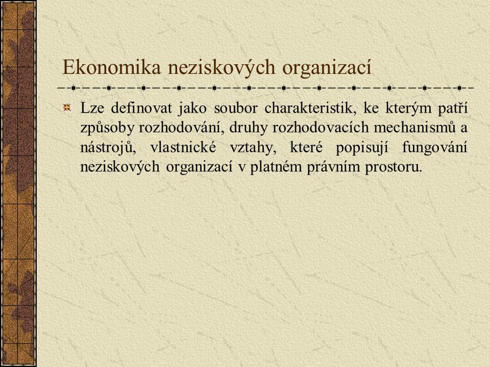 Ekonomika neziskových organizací Lze definovat jako soubor charakteristik, ke kterým patří způsoby rozhodování, druhy rozhodovacích mechanismů a nástr