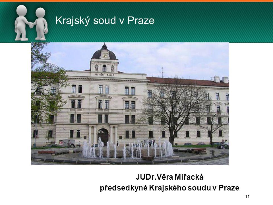 11 Krajský soud v Praze JUDr.Věra Miřacká předsedkyně Krajského soudu v Praze