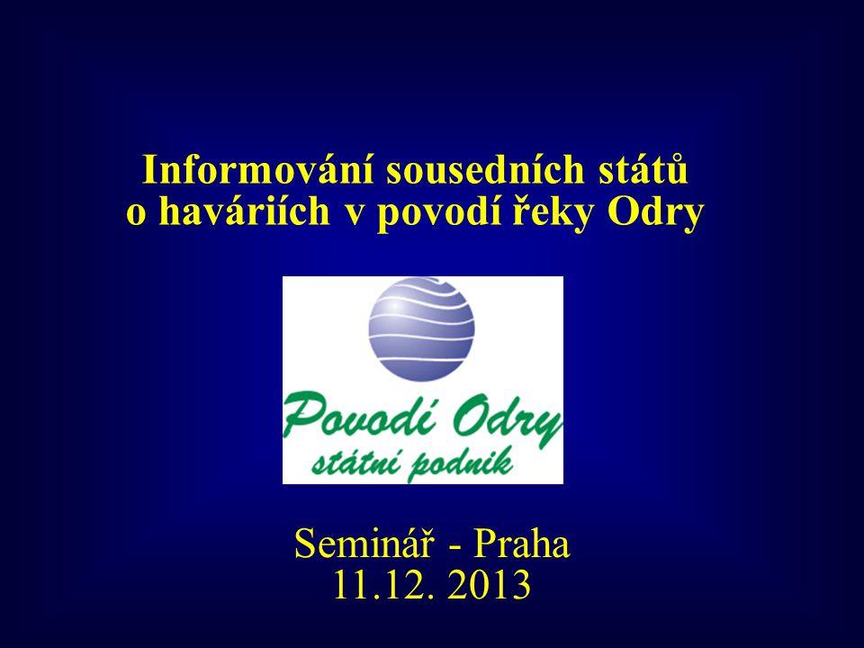 Informování sousedních států o haváriích v povodí řeky Odry Seminář - Praha 11.12. 2013