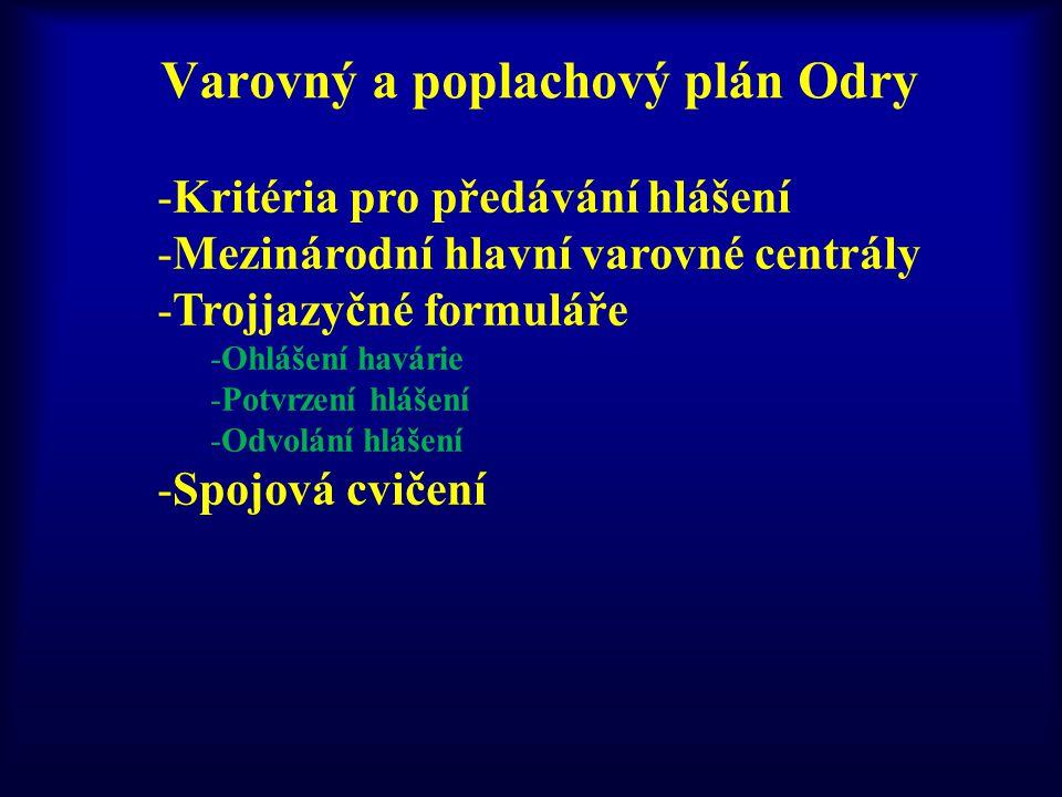 Varovný a poplachový plán Odry -Kritéria pro předávání hlášení -Mezinárodní hlavní varovné centrály -Trojjazyčné formuláře -Ohlášení havárie -Potvrzen