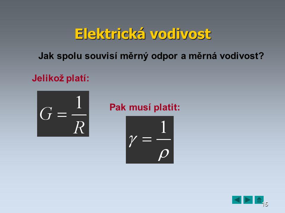 15 Elektrická vodivost Jak spolu souvisí měrný odpor a měrná vodivost.