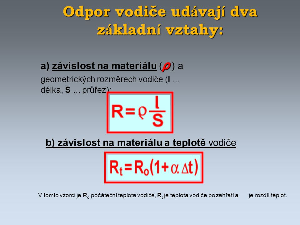 Odpor vodiče ud á vaj í dva z á kladn í vztahy: ρ a) závislost na materiálu ( ρ ) a geometrických rozměrech vodiče (l... délka, S... průřez): b) závis