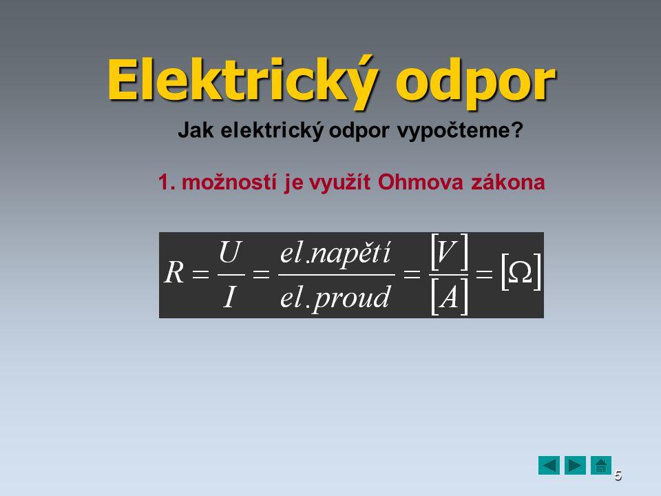 5 Elektrický odpor Jak elektrický odpor vypočteme? 1. možností je využít Ohmova zákona