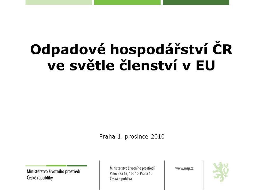 Odpadové hospodářství ČR ve světle členství v EU Praha 1. prosince 2010