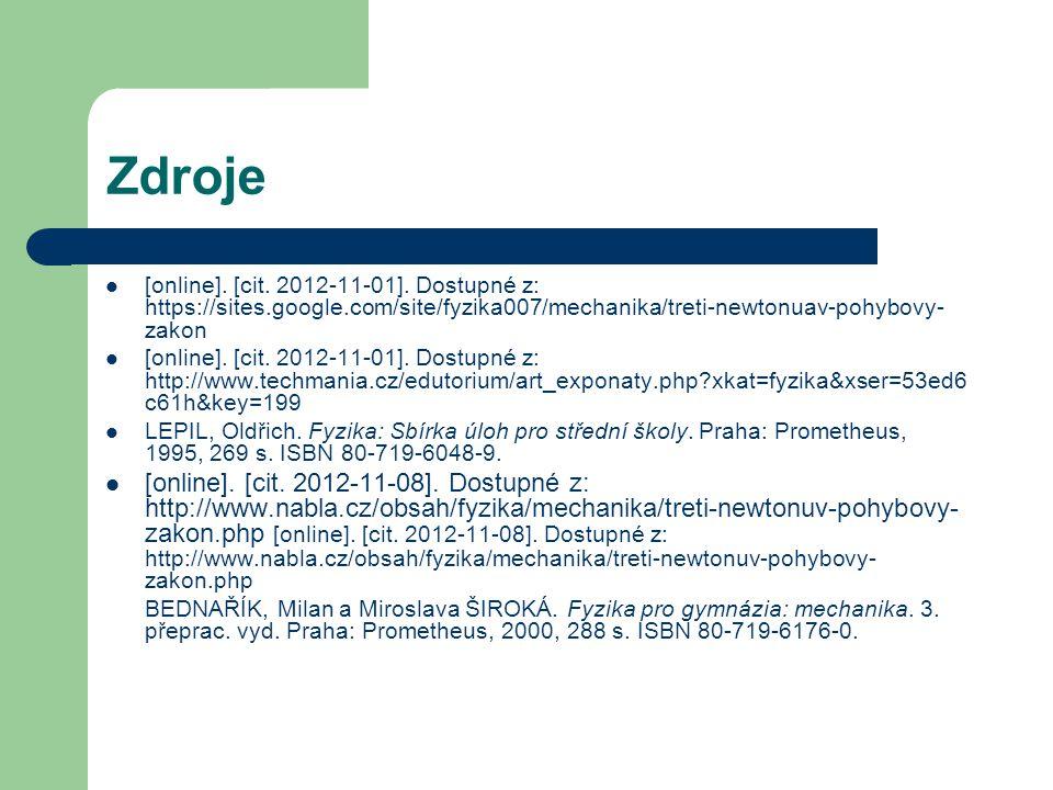 Zdroje [online]. [cit. 2012-11-01]. Dostupné z: https://sites.google.com/site/fyzika007/mechanika/treti-newtonuav-pohybovy- zakon [online]. [cit. 2012