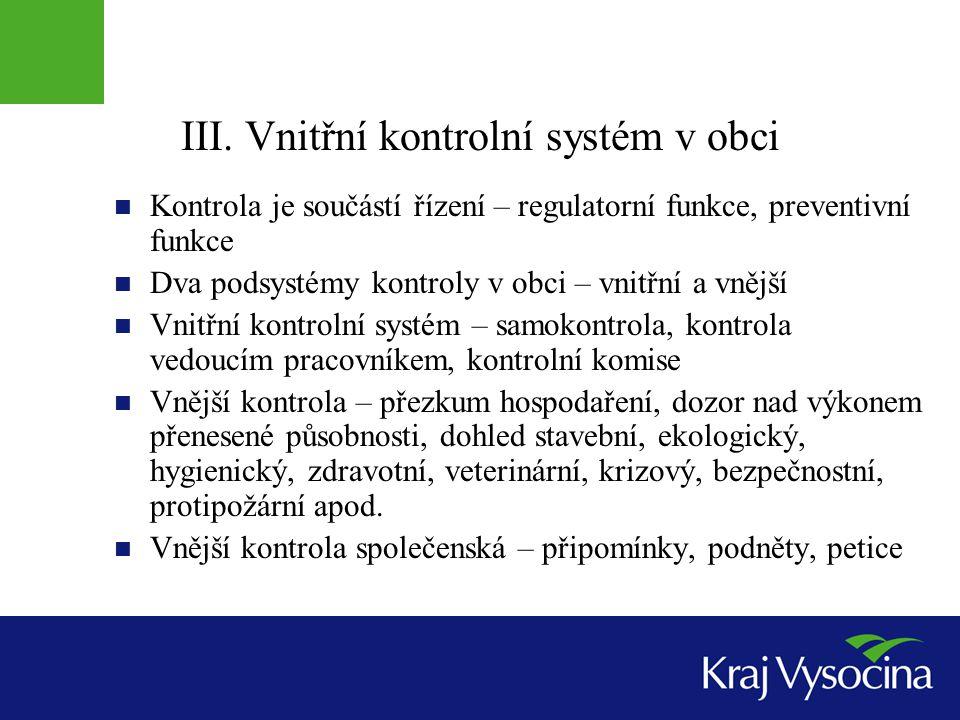 III. Vnitřní kontrolní systém v obci Kontrola je součástí řízení – regulatorní funkce, preventivní funkce Dva podsystémy kontroly v obci – vnitřní a v