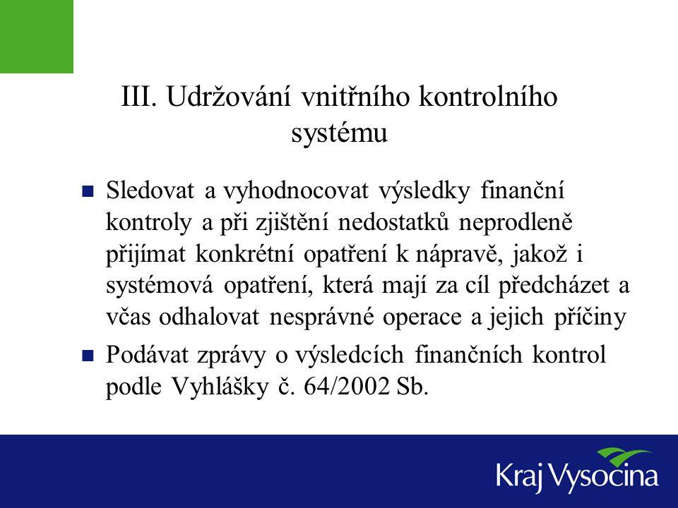 III. Udržování vnitřního kontrolního systému Sledovat a vyhodnocovat výsledky finanční kontroly a při zjištění nedostatků neprodleně přijímat konkrétn
