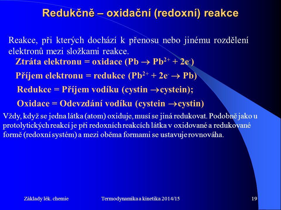 Termodynamika a kinetika 2014/1519 Redukčně – oxidační (redoxní) reakce Reakce, při kterých dochází k přenosu nebo jinému rozdělení elektronů mezi složkami reakce.