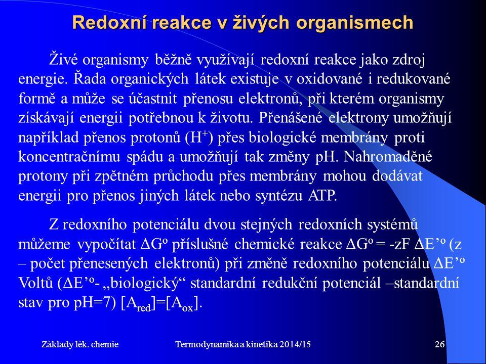 Termodynamika a kinetika 2014/1526 Redoxní reakce v živých organismech Živé organismy běžně využívají redoxní reakce jako zdroj energie.