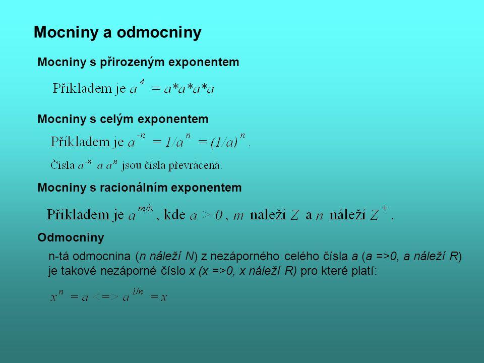 Mocniny a odmocniny Mocniny s přirozeným exponentem Mocniny s celým exponentem Mocniny s racionálním exponentem Odmocniny n-tá odmocnina (n náleží N) z nezáporného celého čísla a (a =>0, a náleží R) je takové nezáporné číslo x (x =>0, x náleží R) pro které platí: