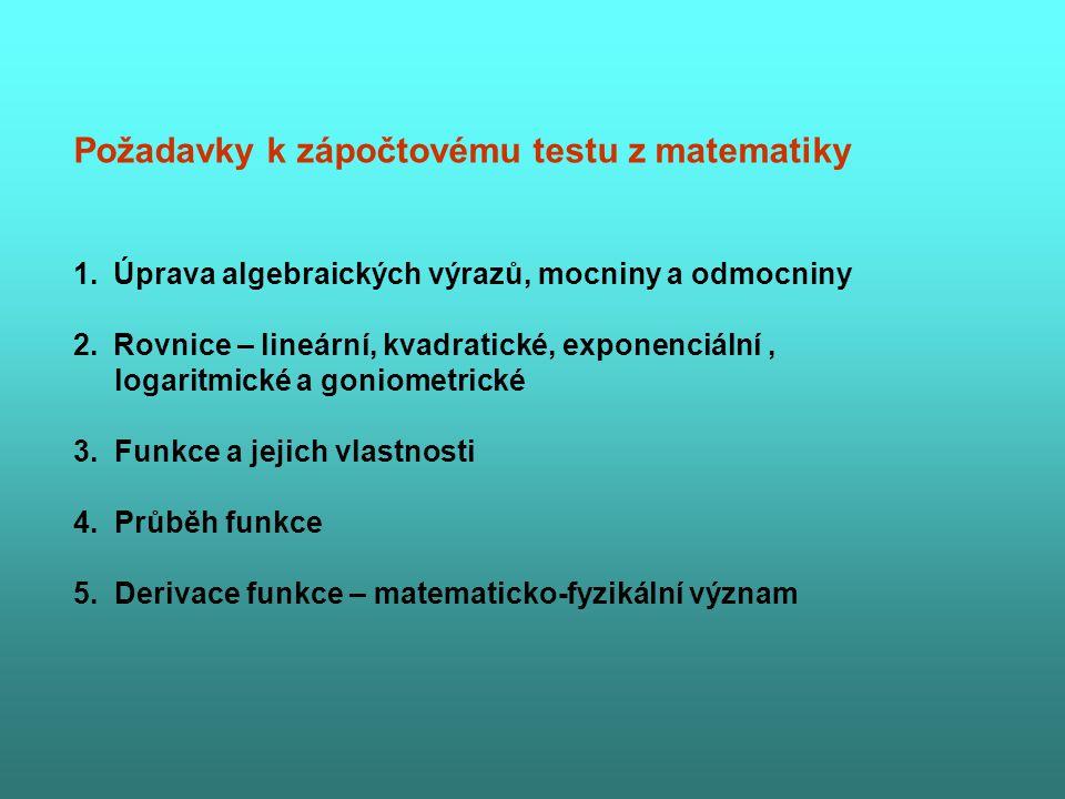 Požadavky k zápočtovému testu z matematiky 1.Úprava algebraických výrazů, mocniny a odmocniny 2.Rovnice – lineární, kvadratické, exponenciální, logari