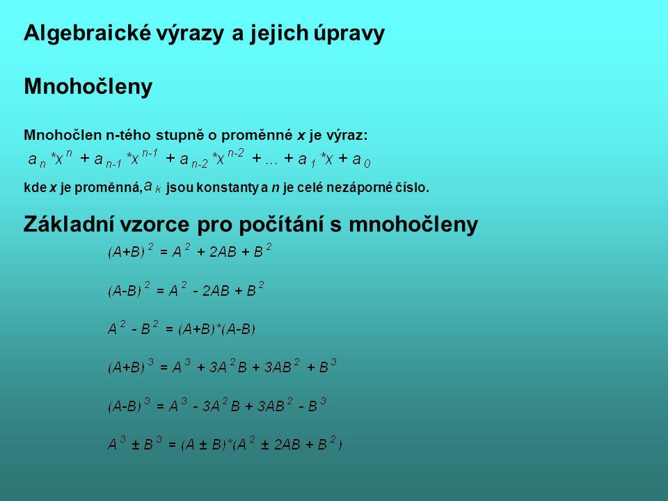 Algebraické výrazy a jejich úpravy Mnohočleny Mnohočlen n-tého stupně o proměnné x je výraz: kde x je proměnná, jsou konstanty a n je celé nezáporné č