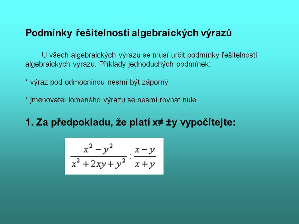 Podmínky řešitelnosti algebraických výrazů U všech algebraických výrazů se musí určit podmínky řešitelnosti algebraických výrazů. Příklady jednoduchýc