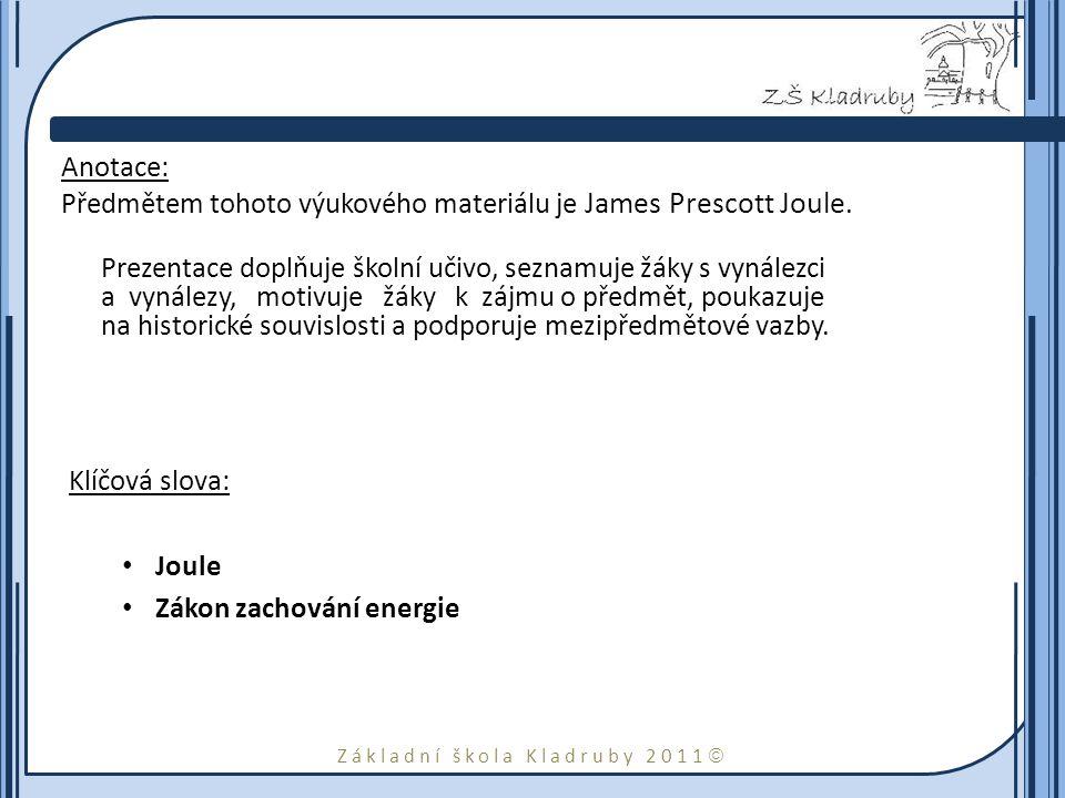 Základní škola Kladruby 2011  Anotace: Předmětem tohoto výukového materiálu je James Prescott Joule. Prezentace doplňuje školní učivo, seznamuje žáky