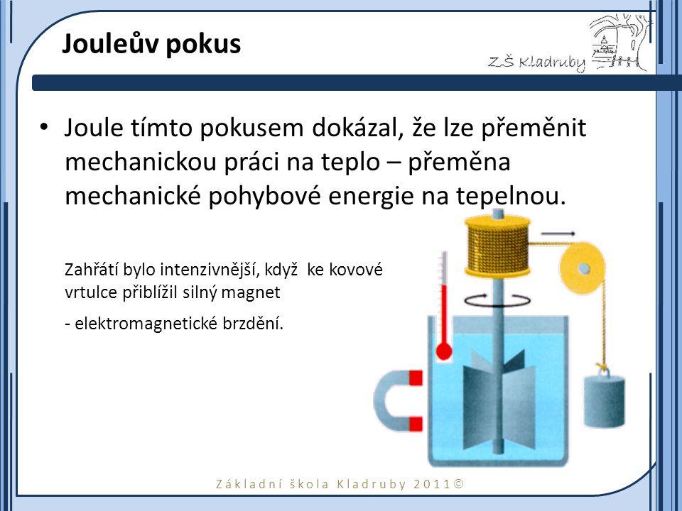 Základní škola Kladruby 2011  Joule tímto pokusem dokázal, že lze přeměnit mechanickou práci na teplo – přeměna mechanické pohybové energie na tepelnou.