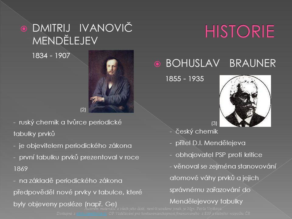  DMITRIJ IVANOVIČ MENDĚLEJEV  BOHUSLAV BRAUNER 1834 - 1907 - ruský chemik a tvůrce periodické tabulky prvků - je objevitelem periodického zákona - p