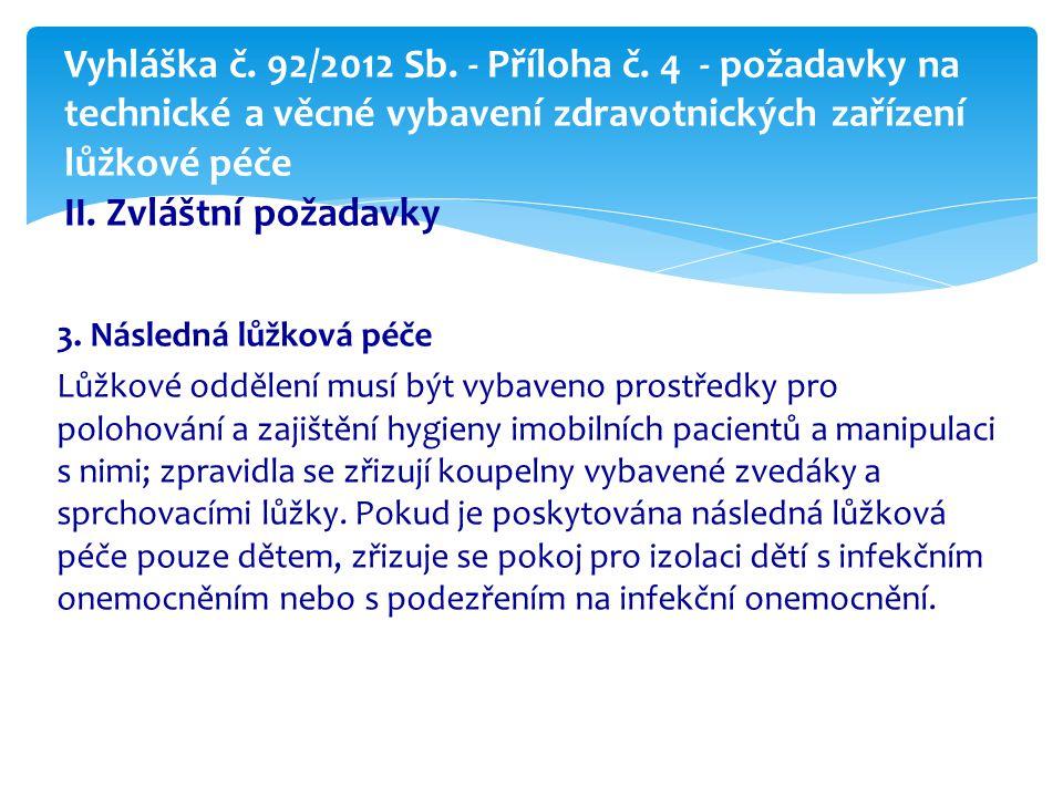 3. Následná lůžková péče Lůžkové oddělení musí být vybaveno prostředky pro polohování a zajištění hygieny imobilních pacientů a manipulaci s nimi; zpr