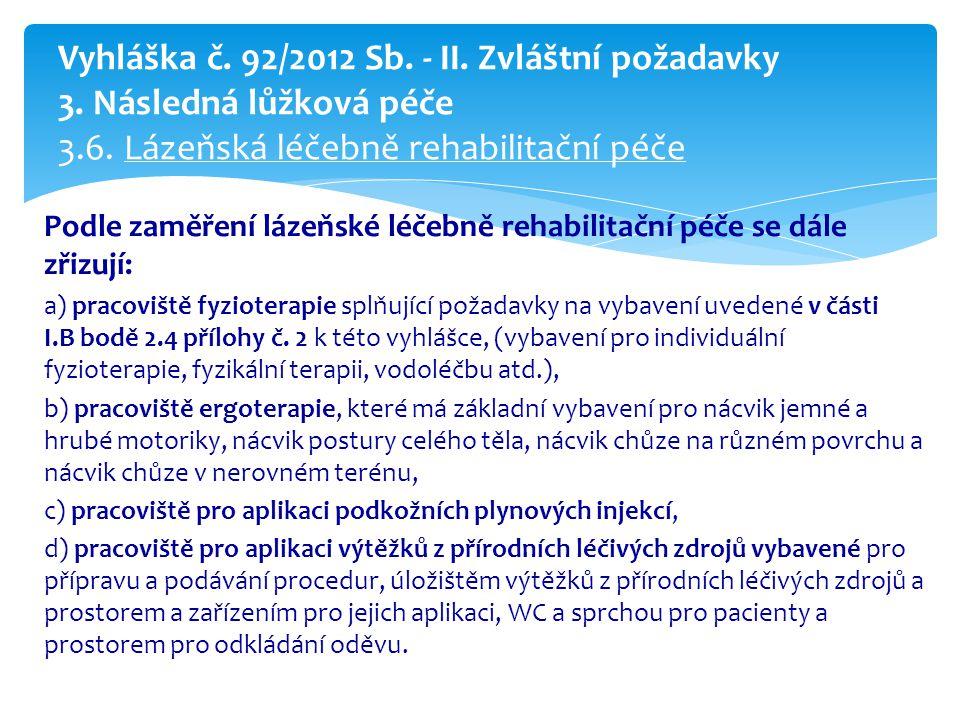 Podle zaměření lázeňské léčebně rehabilitační péče se dále zřizují: a) pracoviště fyzioterapie splňující požadavky na vybavení uvedené v části I.B bodě 2.4 přílohy č.