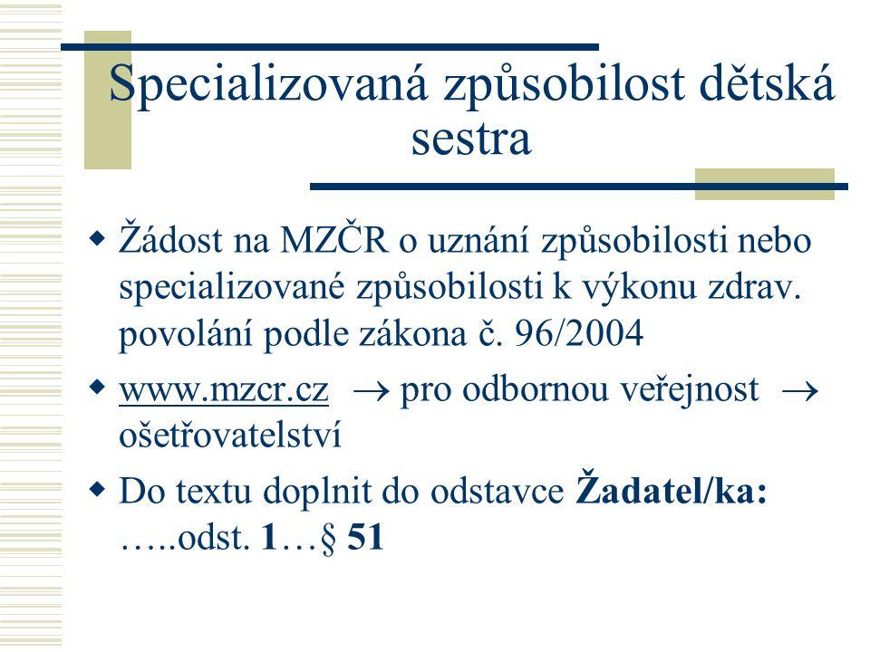 Specializovaná způsobilost dětská sestra  Žádost na MZČR o uznání způsobilosti nebo specializované způsobilosti k výkonu zdrav.