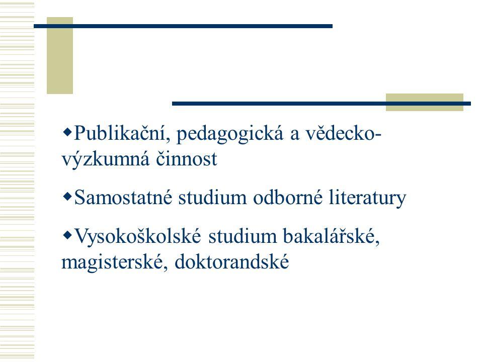  Publikační, pedagogická a vědecko- výzkumná činnost  Samostatné studium odborné literatury  Vysokoškolské studium bakalářské, magisterské, doktorandské